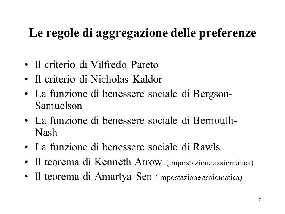 7 Le regole di aggregazione delle preferenze Il criterio di Vilfredo Pareto Il criterio di Nicholas Kaldor La funzione di benessere sociale di Bergson