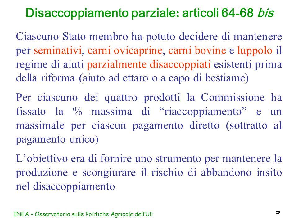 INEA – Osservatorio sulle Politiche Agricole dellUE 29 Ciascuno Stato membro ha potuto decidere di mantenere per seminativi, carni ovicaprine, carni b