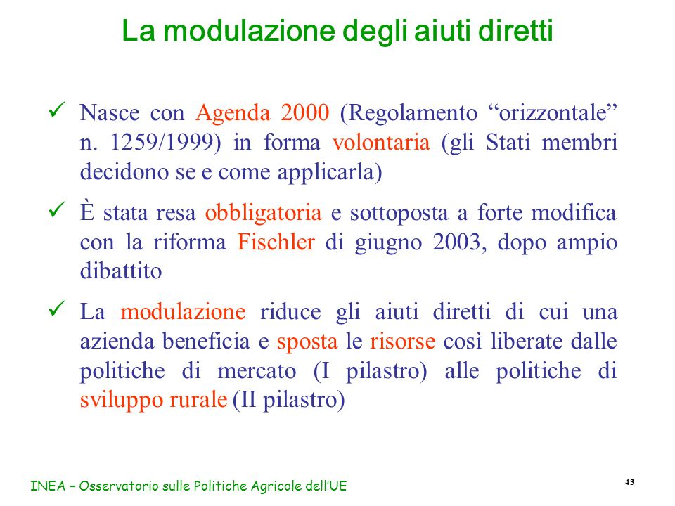 INEA – Osservatorio sulle Politiche Agricole dellUE 43 La modulazione degli aiuti diretti Nasce con Agenda 2000 (Regolamento orizzontale n. 1259/1999)