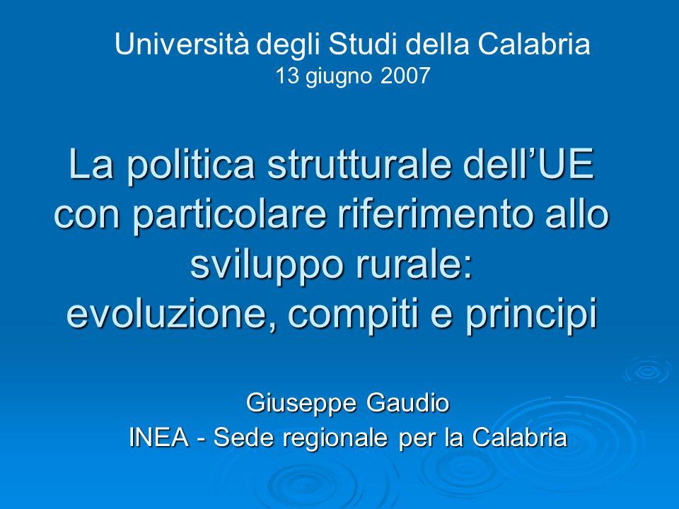 La programmazione dello Sviluppo rurale in Italia 2000-20062007-2013 14 Piani di Sviluppo Rurale - Feoga G 14 Programmi Leader Regionali - Feoga O 14 Complementi di programmazione Regioni del Centro Nord Regioni Obiettivo 1 1 QCS (FESR, FSE, SFOP e FEOGA O) 7 Programmi Operativi Regionali - Feoga O 7 Complementi di programmazione 7 Programmi Leader Regionali - Feoga O 7 Complementi di programmazione 7 Piani di Sviluppo Rurale - Feoga G 1 Documento Strategico della CE 1 Piano Strategico Nazionale (MiPAF) 21 Programmi di Sviluppo Rurale FEASR