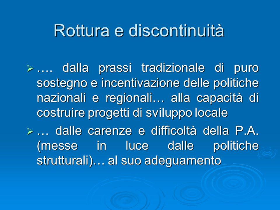 Rottura e discontinuità …. dalla prassi tradizionale di puro sostegno e incentivazione delle politiche nazionali e regionali… alla capacità di costrui
