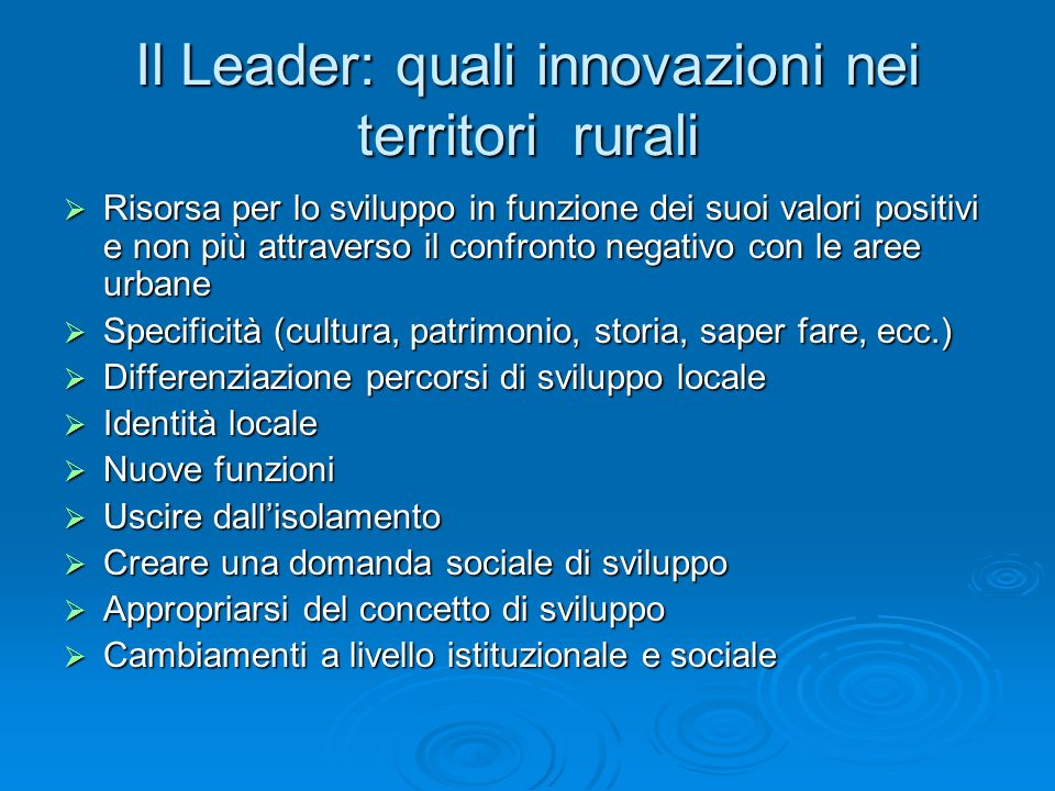 Il Leader: quali innovazioni nei territori rurali Risorsa per lo sviluppo in funzione dei suoi valori positivi e non più attraverso il confronto negat