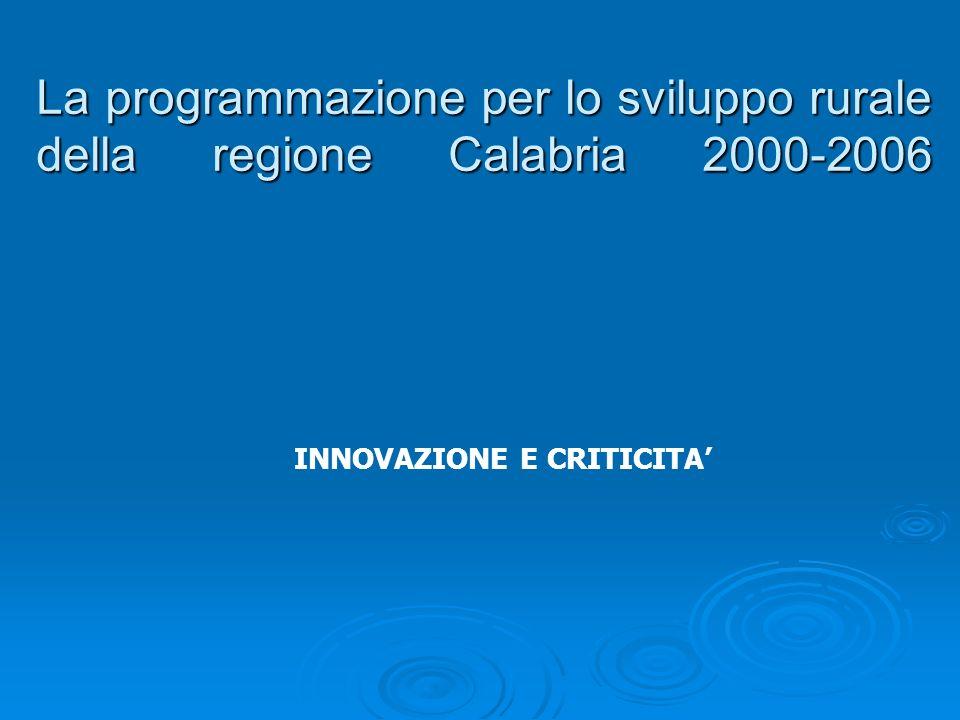 La programmazione per lo sviluppo rurale della regione Calabria 2000-2006 INNOVAZIONE E CRITICITA