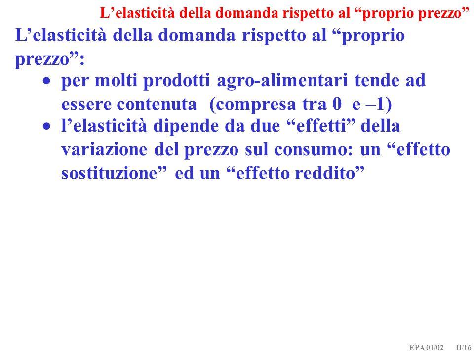 EPA 01/02 II/16 Lelasticità della domanda rispetto al proprio prezzo: per molti prodotti agro-alimentari tende ad essere contenuta (compresa tra 0 e –