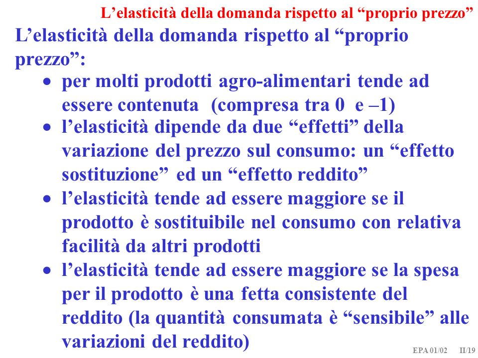 EPA 01/02 II/19 Lelasticità della domanda rispetto al proprio prezzo: per molti prodotti agro-alimentari tende ad essere contenuta (compresa tra 0 e –
