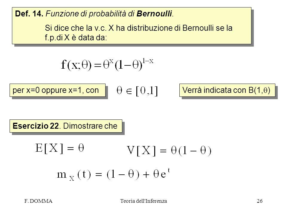 F. DOMMATeoria dell'Inferenza26 Def. 14. Funzione di probabilità di Bernoulli. Si dice che la v.c. X ha distribuzione di Bernoulli se la f.p.di X è da