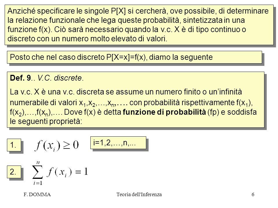 F. DOMMATeoria dell'Inferenza6 Anziché specificare le singole P[X] si cercherà, ove possibile, di determinare la relazione funzionale che lega queste