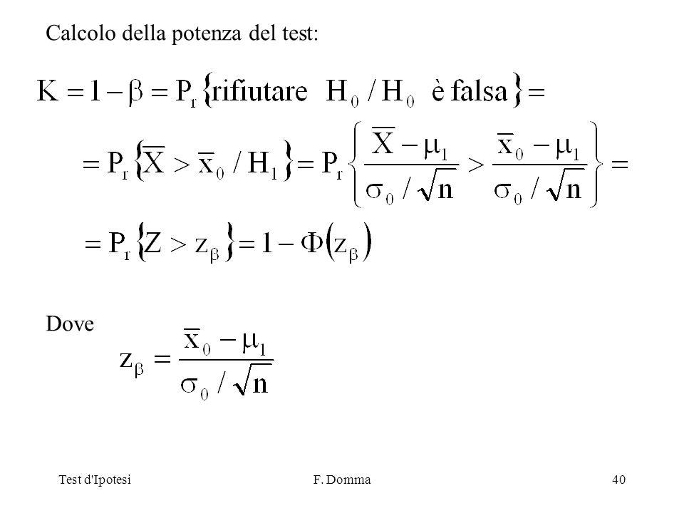 Test d IpotesiF. Domma40 Calcolo della potenza del test: Dove