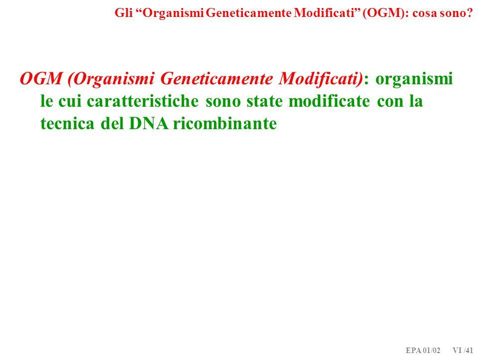 EPA 01/02 VI /41 OGM (Organismi Geneticamente Modificati): organismi le cui caratteristiche sono state modificate con la tecnica del DNA ricombinante