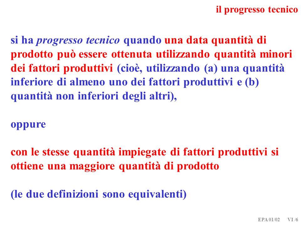 EPA 01/02 VI /6 il progresso tecnico si ha progresso tecnico quando una data quantità di prodotto può essere ottenuta utilizzando quantità minori dei