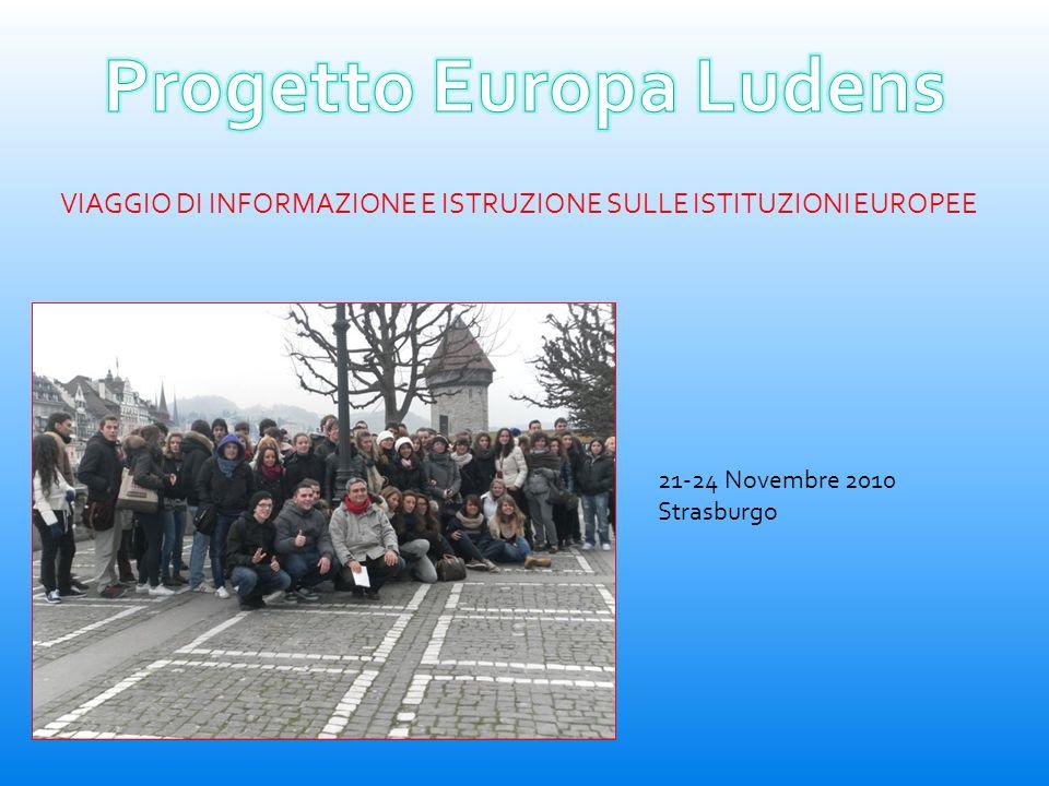 21-24 Novembre 2010 Strasburgo VIAGGIO DI INFORMAZIONE E ISTRUZIONE SULLE ISTITUZIONI EUROPEE