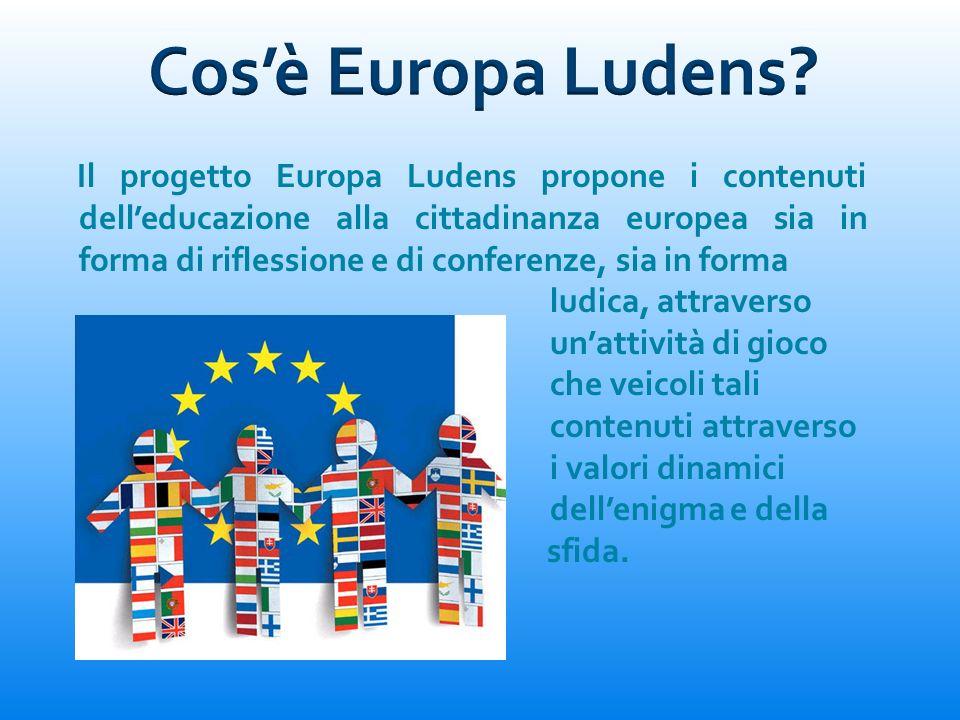 Il progetto Europa Ludens propone i contenuti delleducazione alla cittadinanza europea sia in forma di riflessione e di conferenze, sia in forma ludic