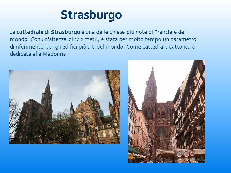 La cattedrale di Strasburgo è una delle chiese più note di Francia e del mondo. Con un'altezza di 142 metri, è stata per molto tempo un parametro di r