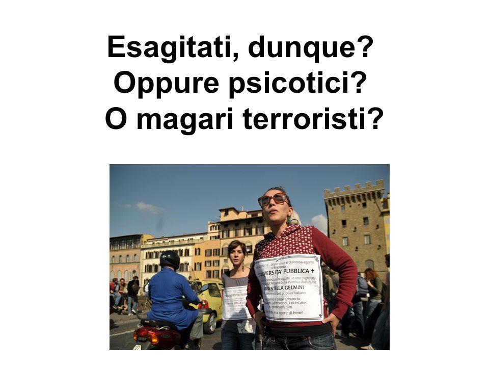 Esagitati, dunque Oppure psicotici O magari terroristi