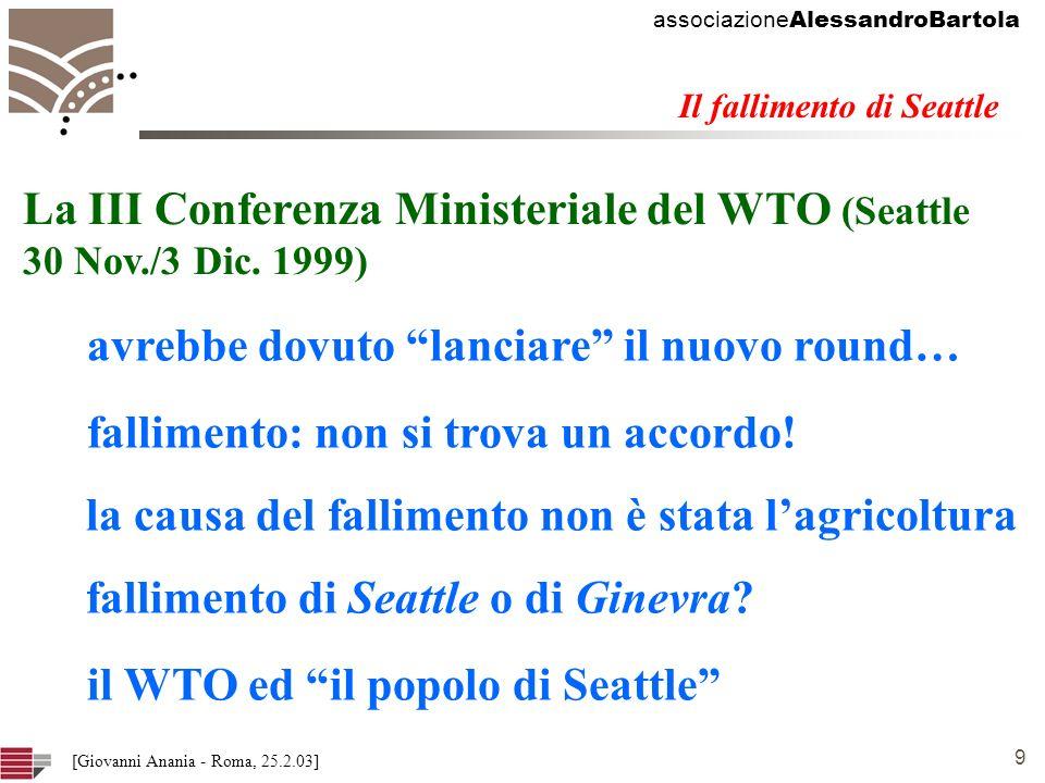 associazione AlessandroBartola 9 [Giovanni Anania - Roma, 25.2.03] La III Conferenza Ministeriale del WTO (Seattle 30 Nov./3 Dic.