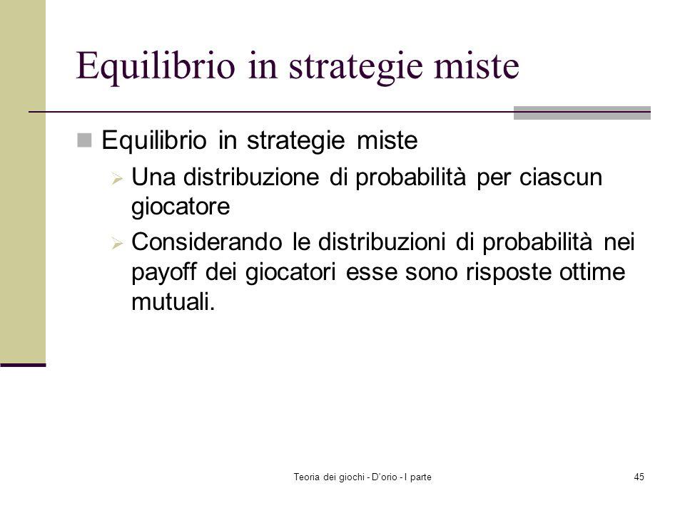 Teoria dei giochi - D'orio - I parte44 Esempio di payoff attesi Strategie miste : p 1 =( 3/4, 0, ¼ ); p 2 =( 0, 1/3, 2/3 ). Player 1: EU 1 (T, p 2 )=3
