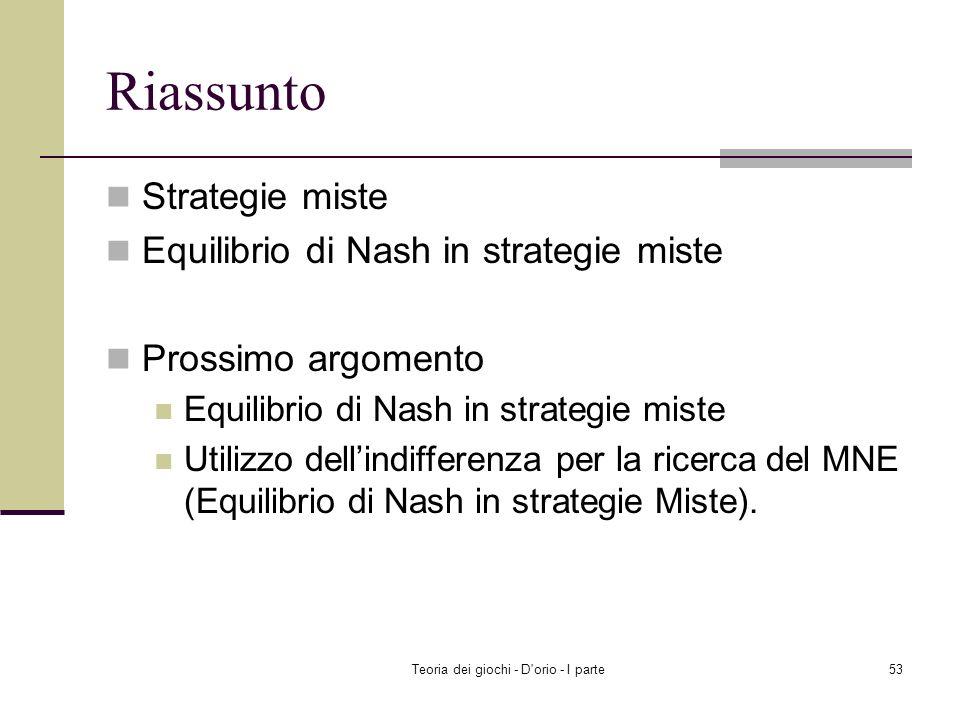 Teoria dei giochi - D'orio - I parte52 2 giocatori ognuno con 2 strategie Teorema 1 (proprietà dellequilibrio di Nash in strategie miste) Una coppia d