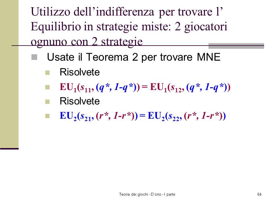 Teoria dei giochi - D'orio - I parte63 Equilibrio in strategie miste: 2 giocatori ognuno con 2 strategie Teorema 2 Sia ((r*, 1-r*), (q*, 1-q*)) una co