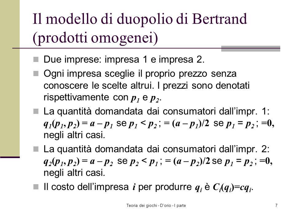 Teoria dei giochi - D'orio - I parte6 Il modello di duopolio di Bertrand (prodotti differenziati) Ricerca dellequilibrio di Nash La coppia di prezzi (