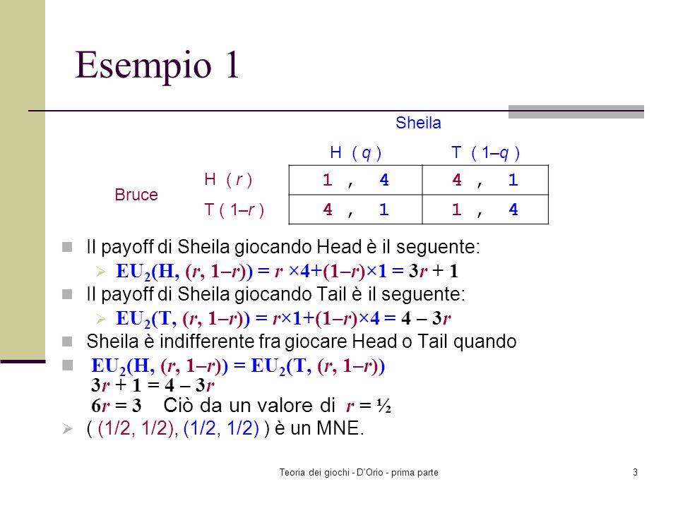 Teoria dei giochi - D'Orio - prima parte2 Esempio 1 Il payoff atteso di Bruce giocando Head è il seguente: EU 1 (H, (q, 1 – q)) = q×1 + (1 – q)×4 = 4
