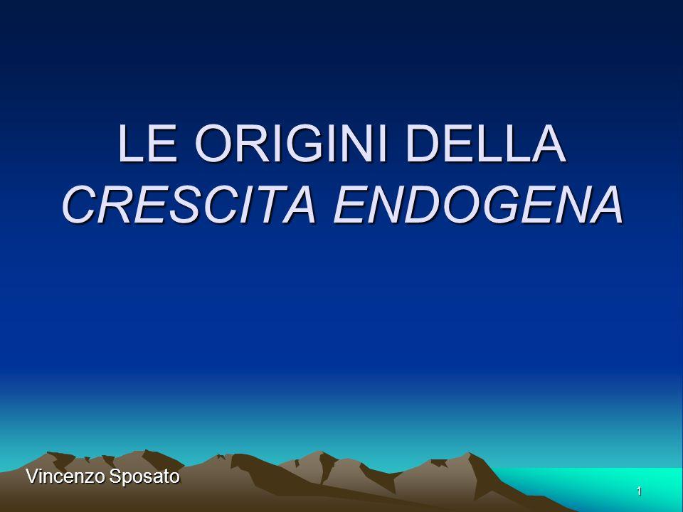 1 LE ORIGINI DELLA CRESCITA ENDOGENA Vincenzo Sposato