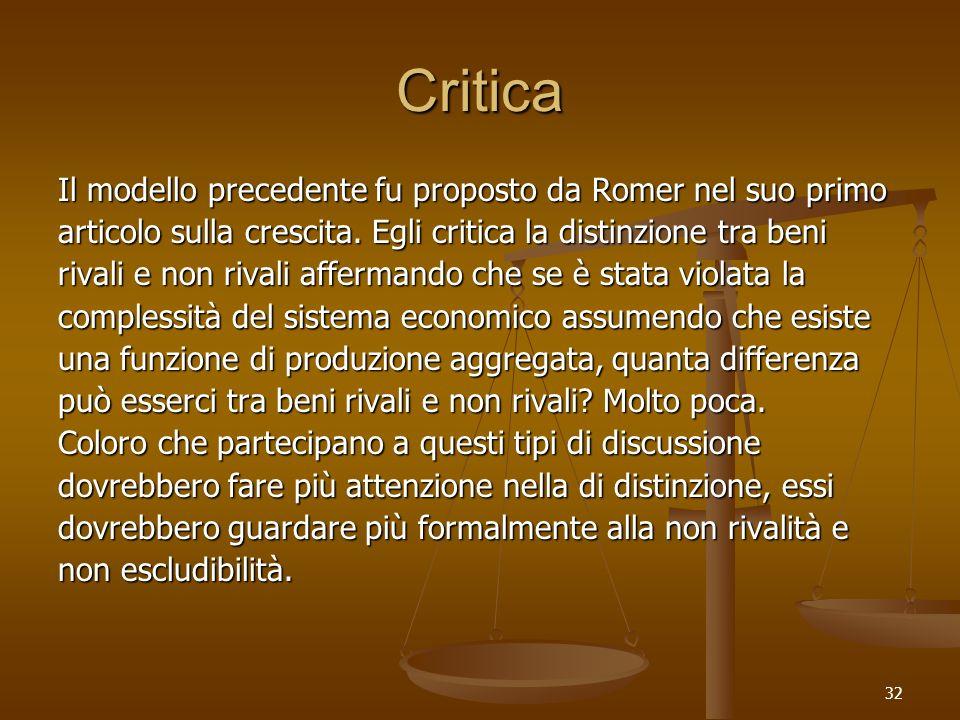 32 Critica Il modello precedente fu proposto da Romer nel suo primo articolo sulla crescita. Egli critica la distinzione tra beni rivali e non rivali