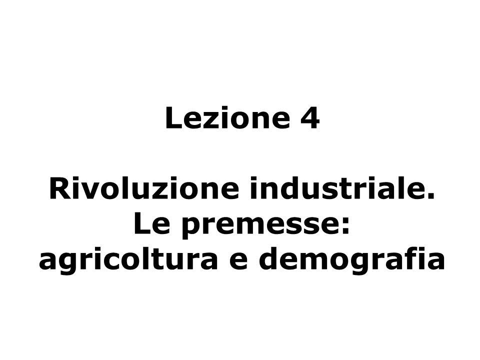 Lezione 4 Rivoluzione industriale. Le premesse: agricoltura e demografia