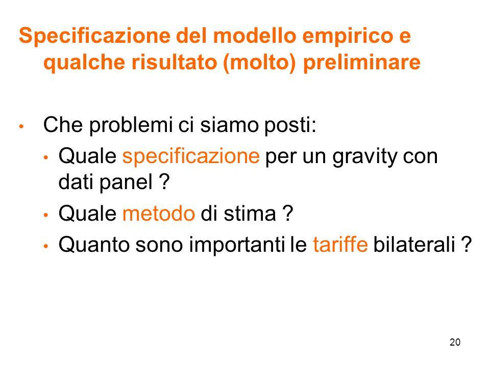 20 Specificazione del modello empirico e qualche risultato (molto) preliminare Che problemi ci siamo posti: Quale specificazione per un gravity con dati panel .