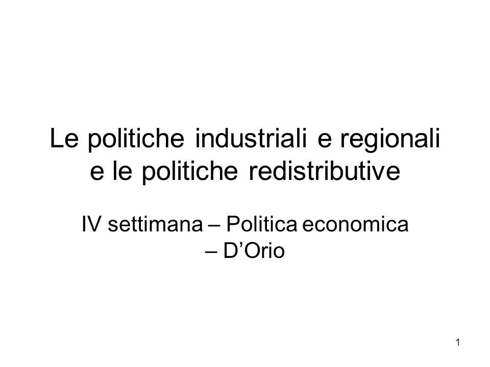 1 Le politiche industriali e regionali e le politiche redistributive IV settimana – Politica economica – DOrio