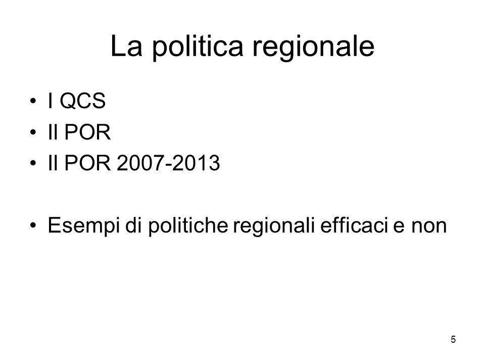 5 La politica regionale I QCS Il POR Il POR 2007-2013 Esempi di politiche regionali efficaci e non