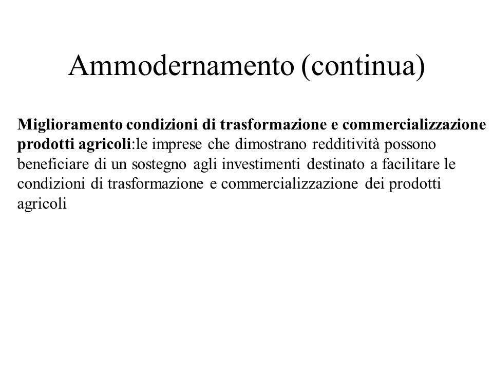 Ammodernamento (continua) Miglioramento condizioni di trasformazione e commercializzazione prodotti agricoli:le imprese che dimostrano redditività pos