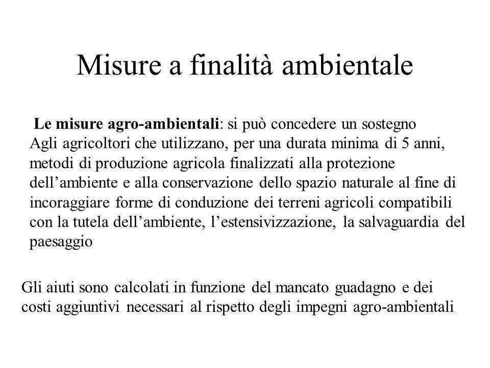 Misure a finalità ambientale Le misure agro-ambientali: si può concedere un sostegno Agli agricoltori che utilizzano, per una durata minima di 5 anni,