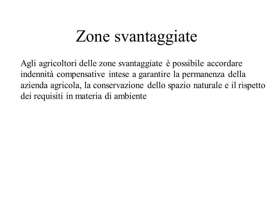 Zone svantaggiate Agli agricoltori delle zone svantaggiate è possibile accordare indennità compensative intese a garantire la permanenza della azienda