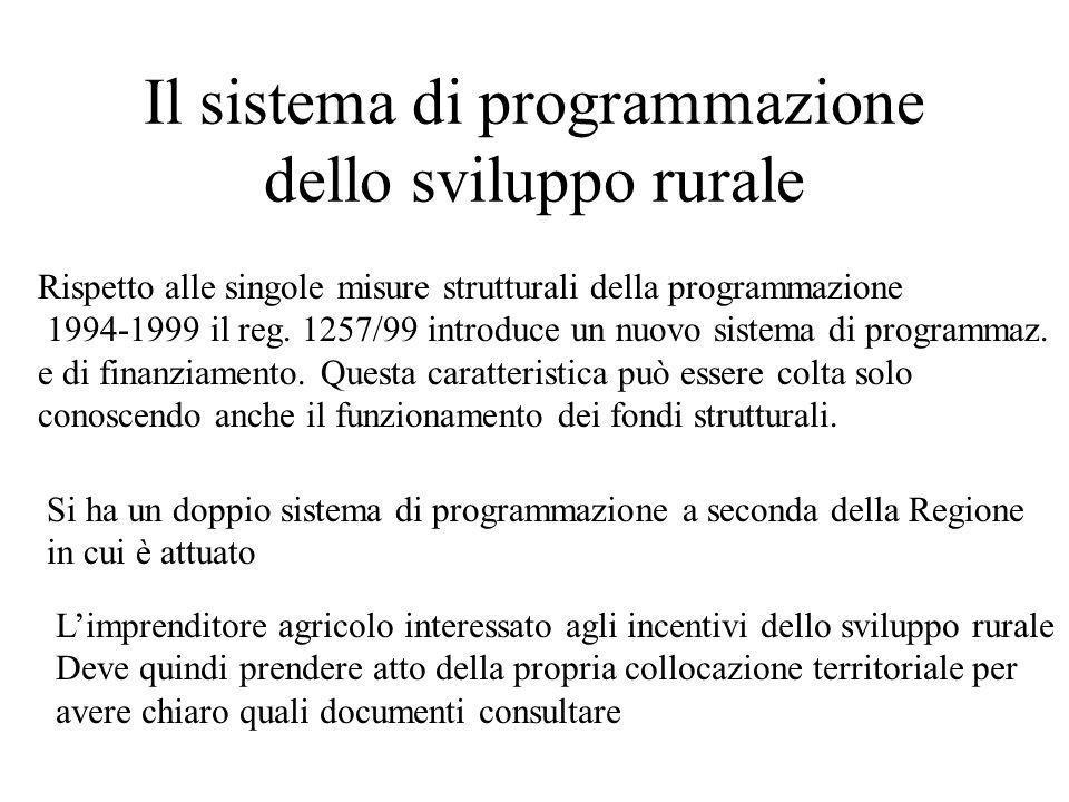 Il sistema di programmazione dello sviluppo rurale Rispetto alle singole misure strutturali della programmazione 1994-1999 il reg. 1257/99 introduce u