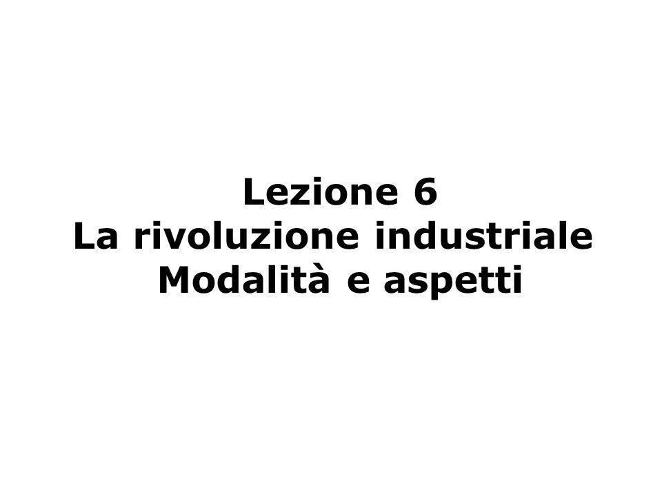 Lezione 6 La rivoluzione industriale Modalità e aspetti