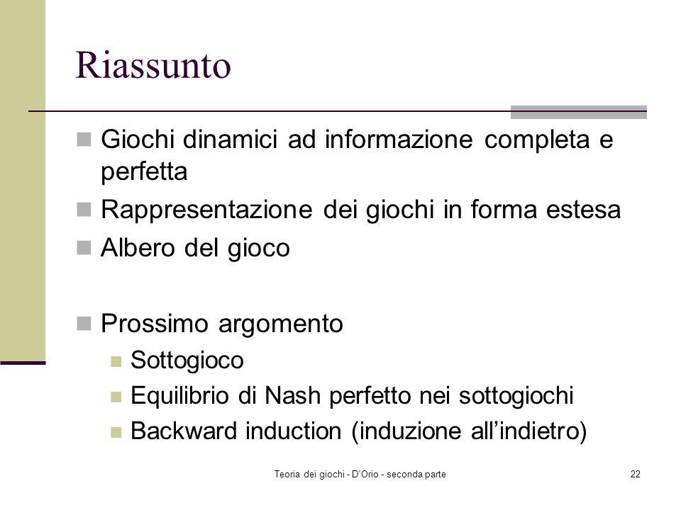Teoria dei giochi - D'Orio - seconda parte21 Rimozione degli equilibri di Nash non ragionevole Lequilibrio di Nash perfetto nei sottogiochi è una raff