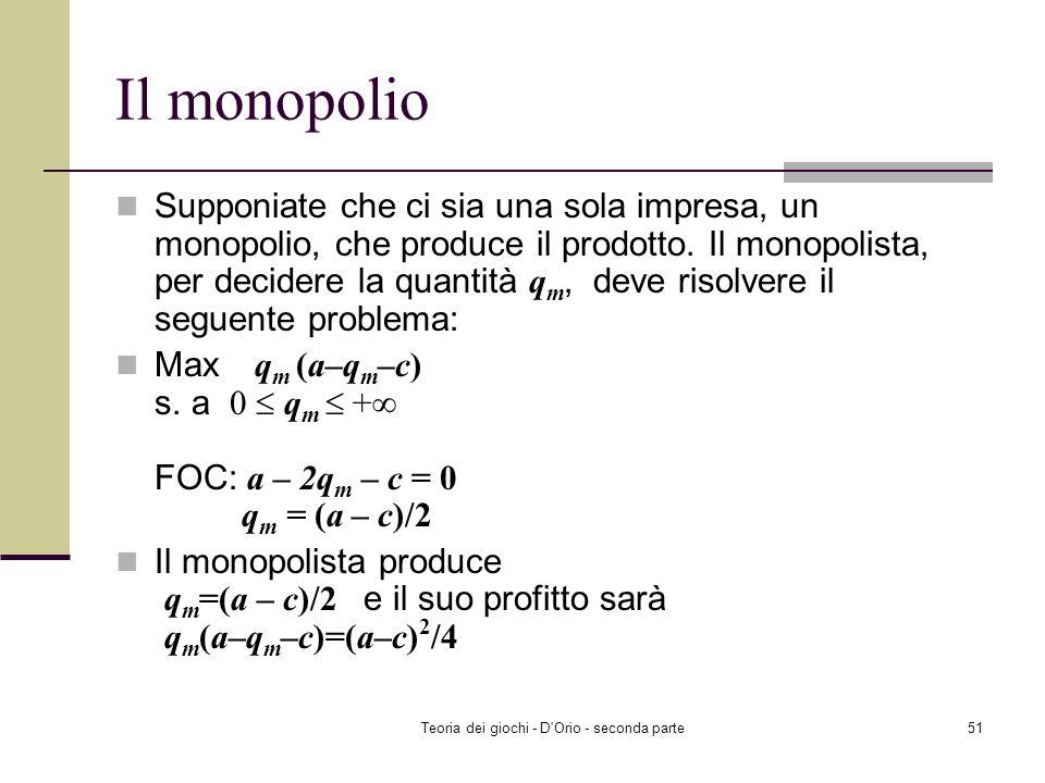 Teoria dei giochi - D'Orio - seconda parte50 Il modello di duopolio alla Cournot Limpresa 1 produce q 1 =(a – c)/3 e il suo profitto sarà q 1 (a–(q 1