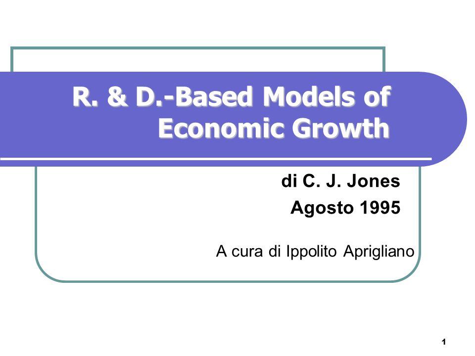 1 A cura di Ippolito Aprigliano di C. J. Jones Agosto 1995 R. & D.-Based Models of Economic Growth