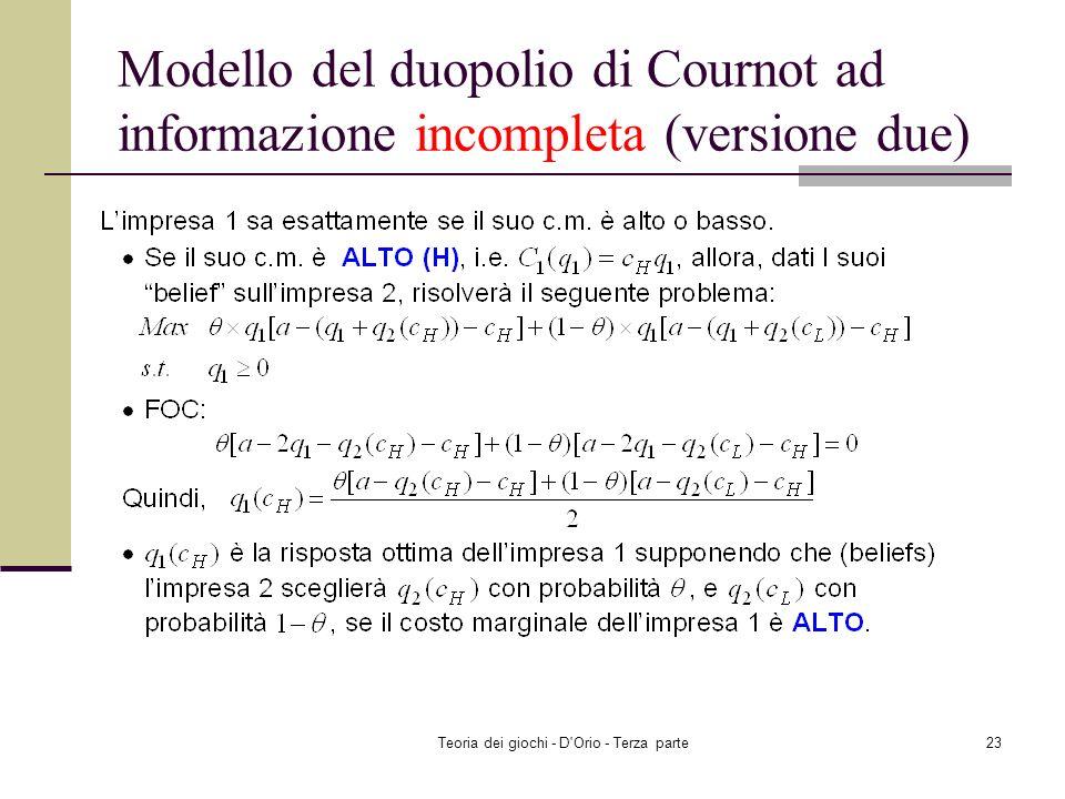 Teoria dei giochi - D'Orio - Terza parte22 Modello del duopolio di Cournot ad informazione incompleta (versione due)