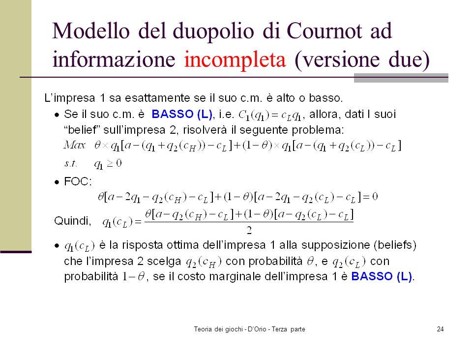 Teoria dei giochi - D'Orio - Terza parte23 Modello del duopolio di Cournot ad informazione incompleta (versione due)