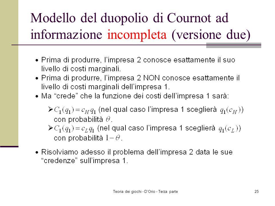 Teoria dei giochi - D'Orio - Terza parte24 Modello del duopolio di Cournot ad informazione incompleta (versione due)