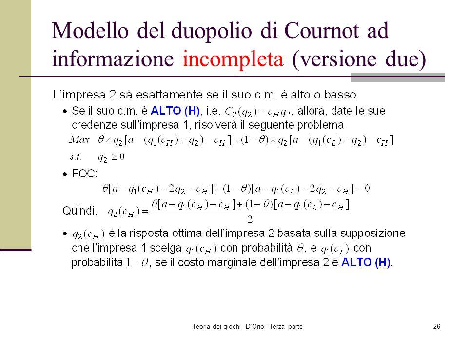 Teoria dei giochi - D'Orio - Terza parte25 Modello del duopolio di Cournot ad informazione incompleta (versione due)