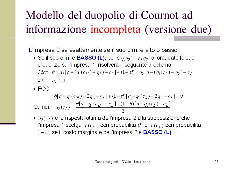 Teoria dei giochi - D'Orio - Terza parte26 Modello del duopolio di Cournot ad informazione incompleta (versione due)