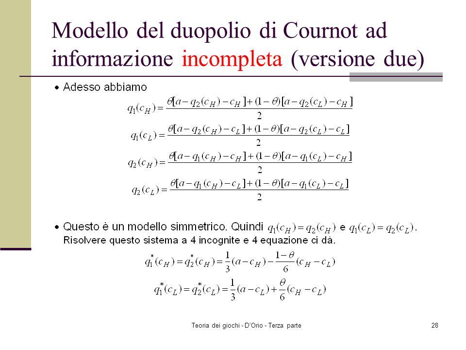 Teoria dei giochi - D'Orio - Terza parte27 Modello del duopolio di Cournot ad informazione incompleta (versione due)
