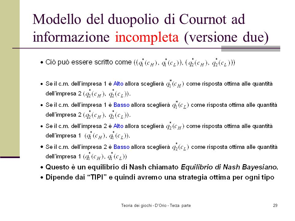 Teoria dei giochi - D'Orio - Terza parte28 Modello del duopolio di Cournot ad informazione incompleta (versione due)
