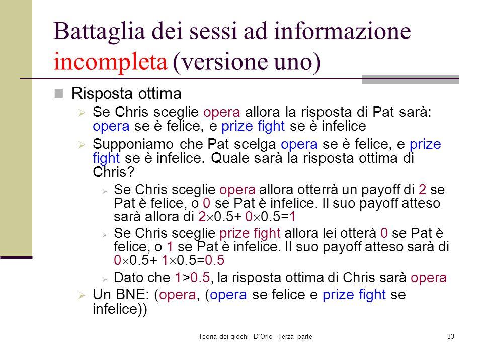 Teoria dei giochi - D'Orio - Terza parte32 Battaglia dei sessi ad informazione incompleta (versione uno) Come trovare una soluzione ? Due tipi di Pat: