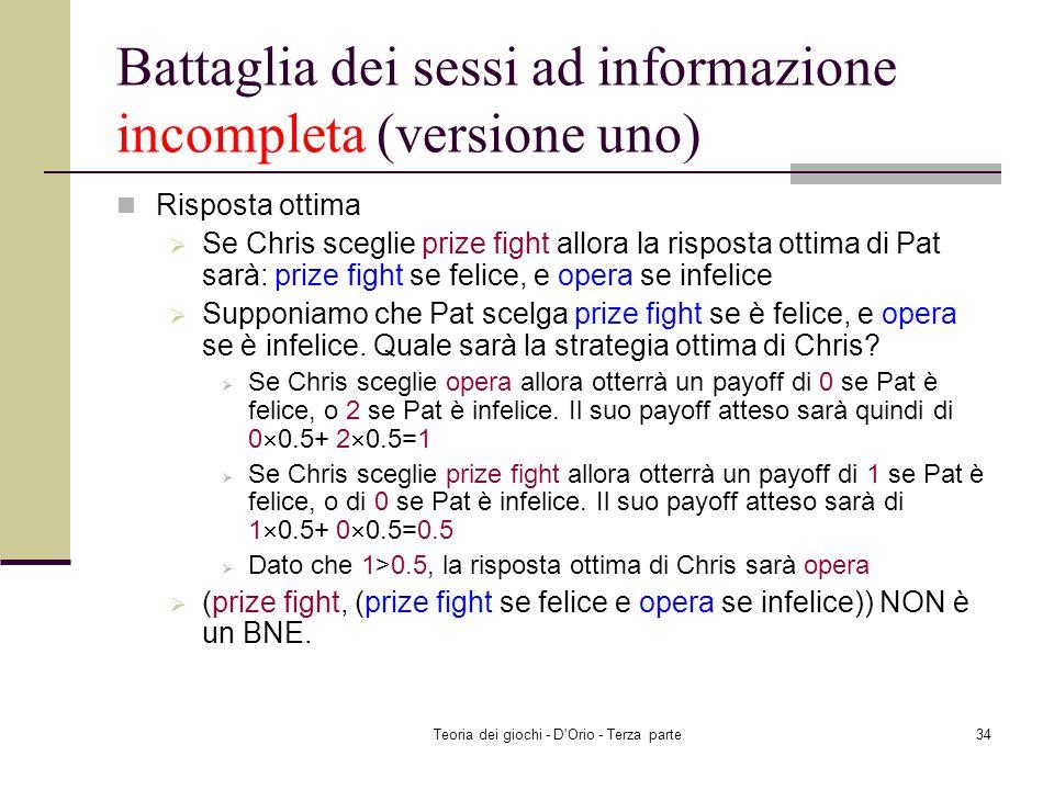 Teoria dei giochi - D'Orio - Terza parte33 Battaglia dei sessi ad informazione incompleta (versione uno) Risposta ottima Se Chris sceglie opera allora