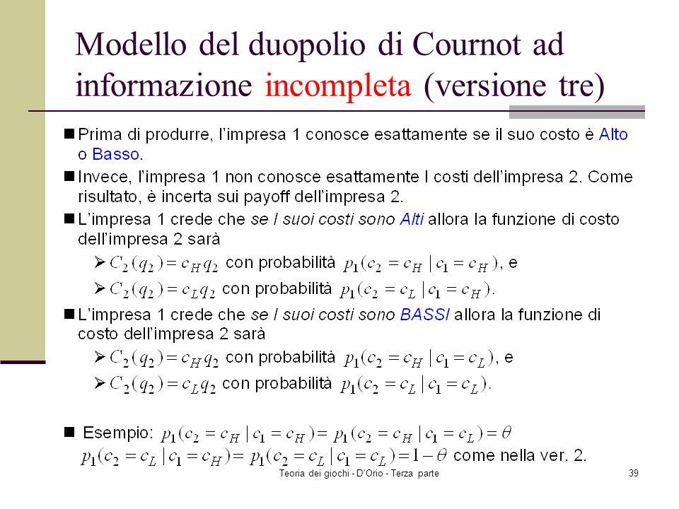 Teoria dei giochi - D'Orio - Terza parte38 Modello del duopolio di Cournot ad informazione incompleta (versione tre)
