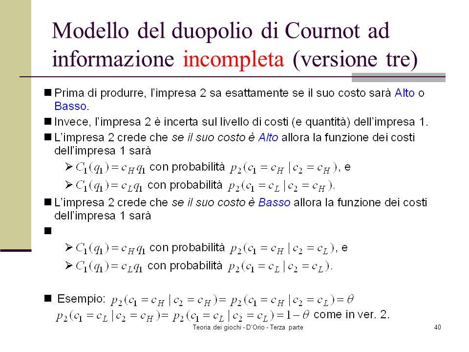 Teoria dei giochi - D'Orio - Terza parte39 Modello del duopolio di Cournot ad informazione incompleta (versione tre)