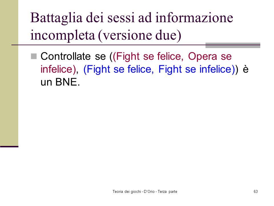 Teoria dei giochi - D'Orio - Terza parte62 Battaglia dei sessi ad informazione incompleta (versione due) Pat è felicePat OF Chris (2/3, 1/3) (O,O)10 (